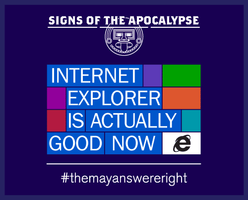 """a meme from Microsoft that reads, """"Signs of the Apocalypse"""" and """"Internet Explorer is Actually Good Now #TheMayansWereRight"""""""